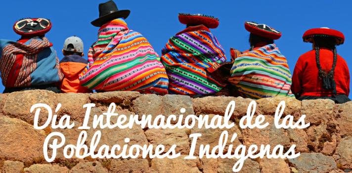 9 de agosto: Un día para celebrar los indígenas del mundo