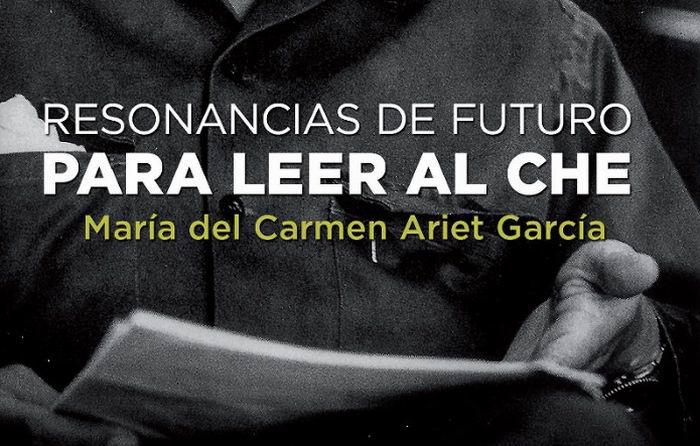 Resonancias de futuro. Para leer al Che, obra de María del Carmen Ariet