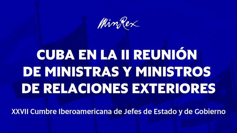 Preside canciller cubano Reunión de Ministros de Relaciones Exteriores de la Conferencia Iberoamericana