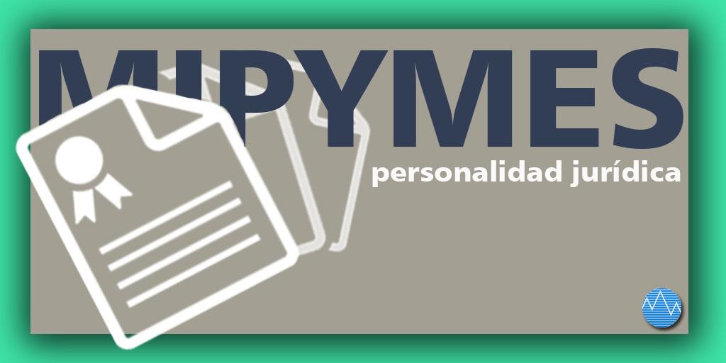 MIPYMES, con personalidad jurídica (+Infografía)