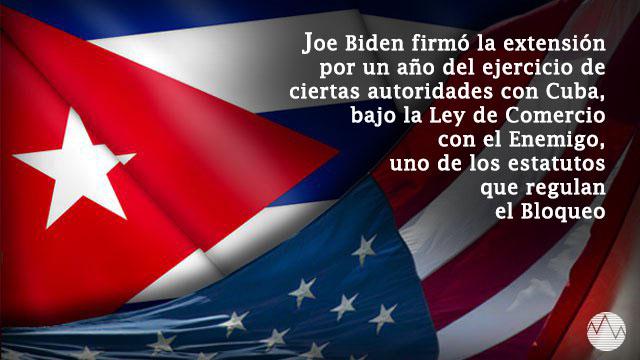 Biden prorroga por un año más ley que regula el Bloqueo de Estados Unidos a Cuba
