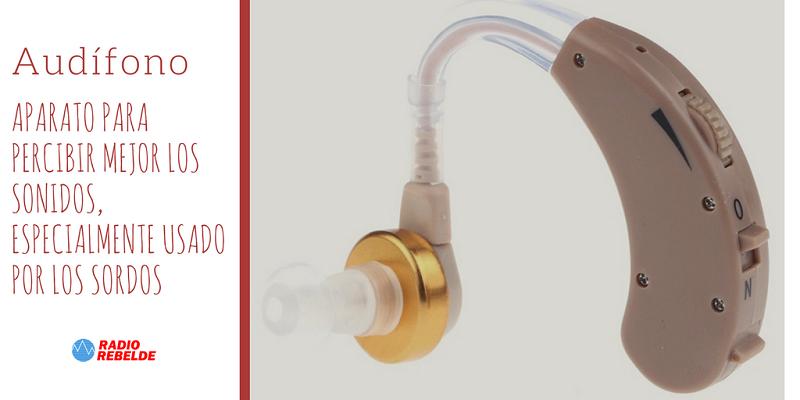 Audífono: Aparato para percibir mejor los sonidos, especialmente usado por los sordos