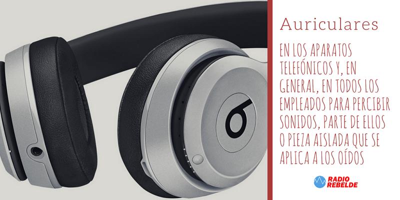 Auricular: En los aparatos telefónicos y, en general, en todos los empleados para percibir sonidos, parte de ellos o pieza aislada que se aplica a los oídos.