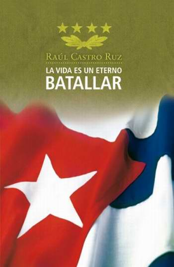 Raúl Castro: La vida es un eterno batallar (+PDF)