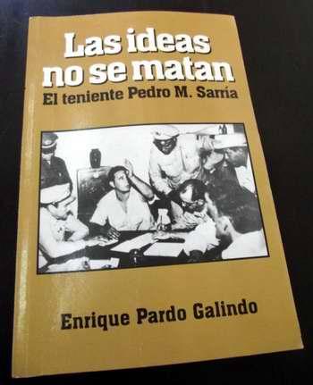 """Libro """"Las ideas no se matan"""", un texto biográfico sobre el Teniente Pedro Sarría, quien con una actitud digna y valiente salvó la vida de, luego del ataque al Cuartel Moncada."""
